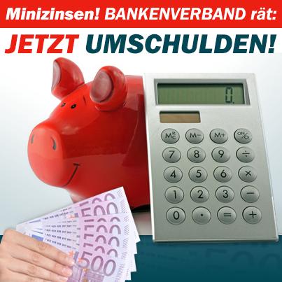 Bankenverband rät: Jetzt umschulden!