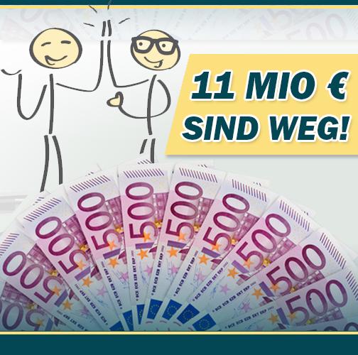 11 Millionen Euro sind weg!